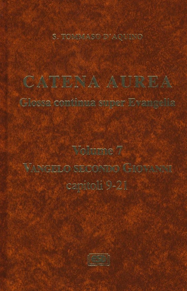 Catena aurea. Glossa continua super evangelia. Testo latino a fronte. Vol. 7: Vangelo secondo Giovanni. Capitoli 9-21.