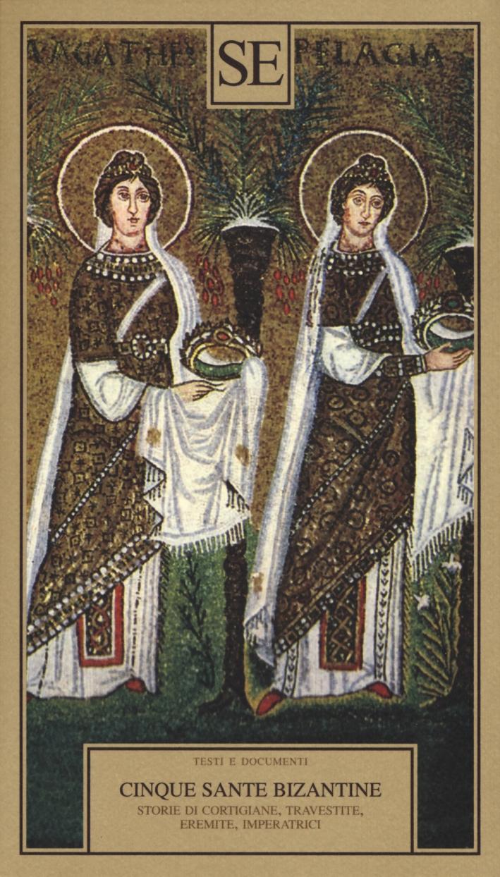 Cinque sante bizantine. Cortigiane eremite imperatrici.