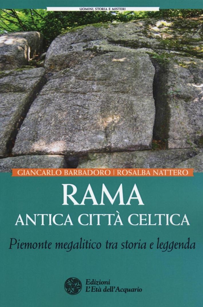 Rama Antica Città Celtica. Piemonte Magalitico tra Storia e Leggenda