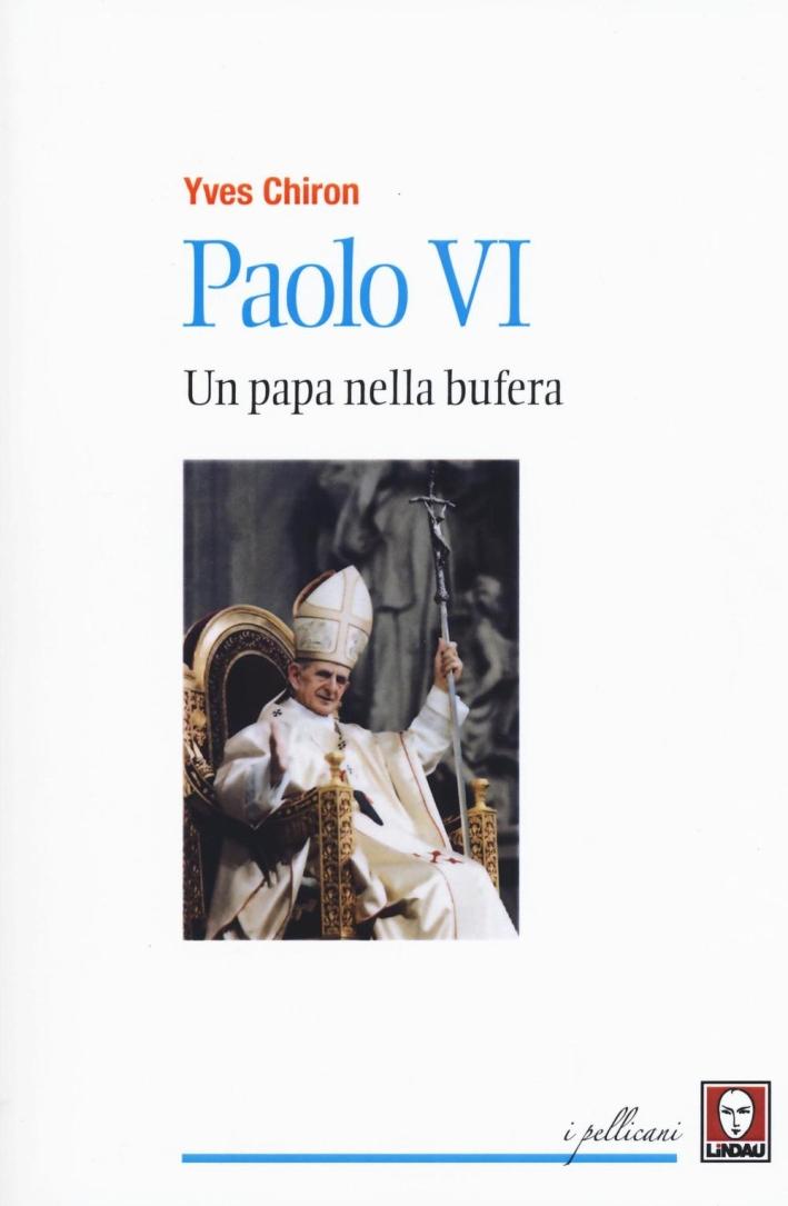 Paolo VI. Un papa nella bufera.