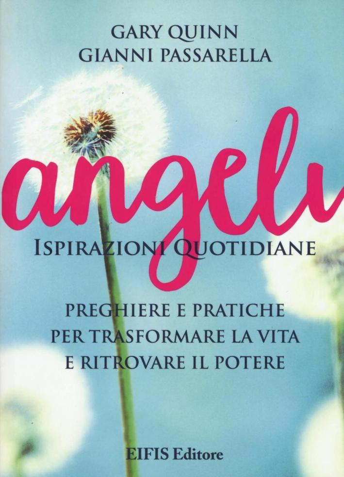 Angeli. Ispirazioni quotidiane. Preghiere e pratiche per trasformare la vita e ritrovare il potere