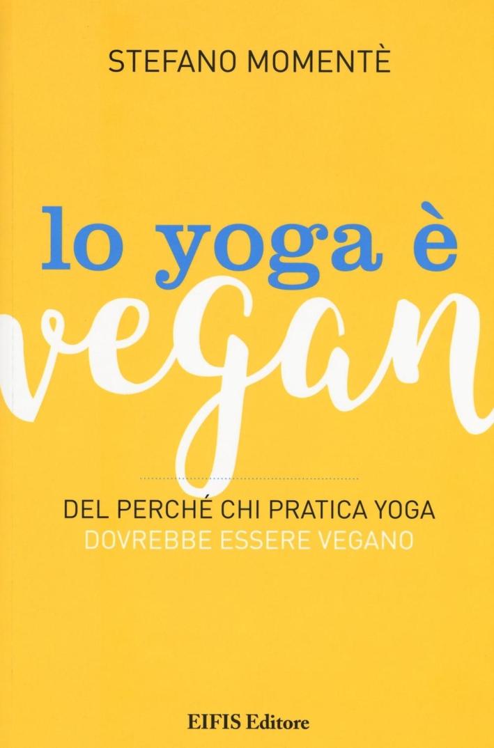 Lo yoga è vegan. Del perché chi pratica yoga dovrebbe essere vegano