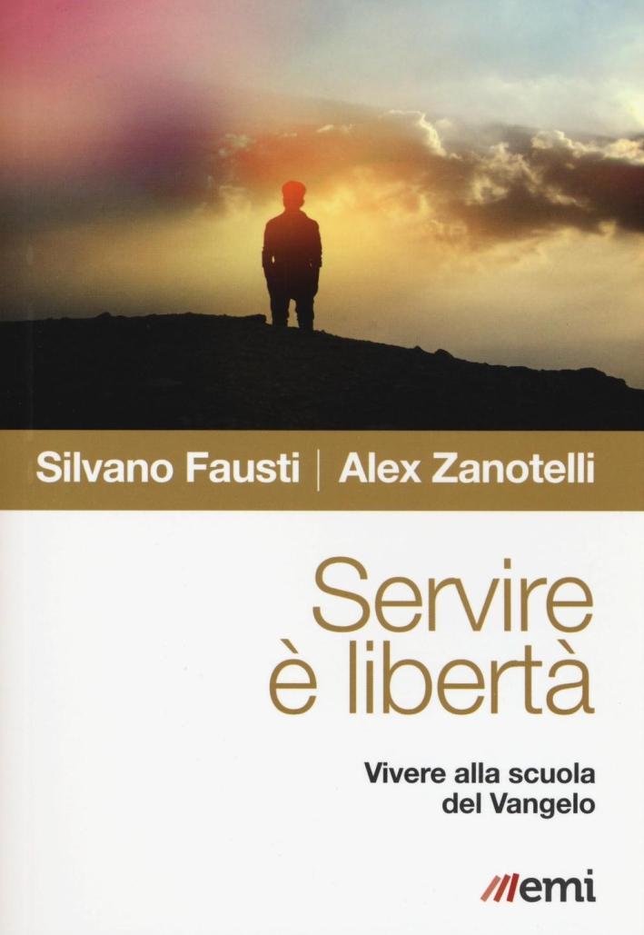 Servire è libertà. Vivere alla scuola del Vangelo