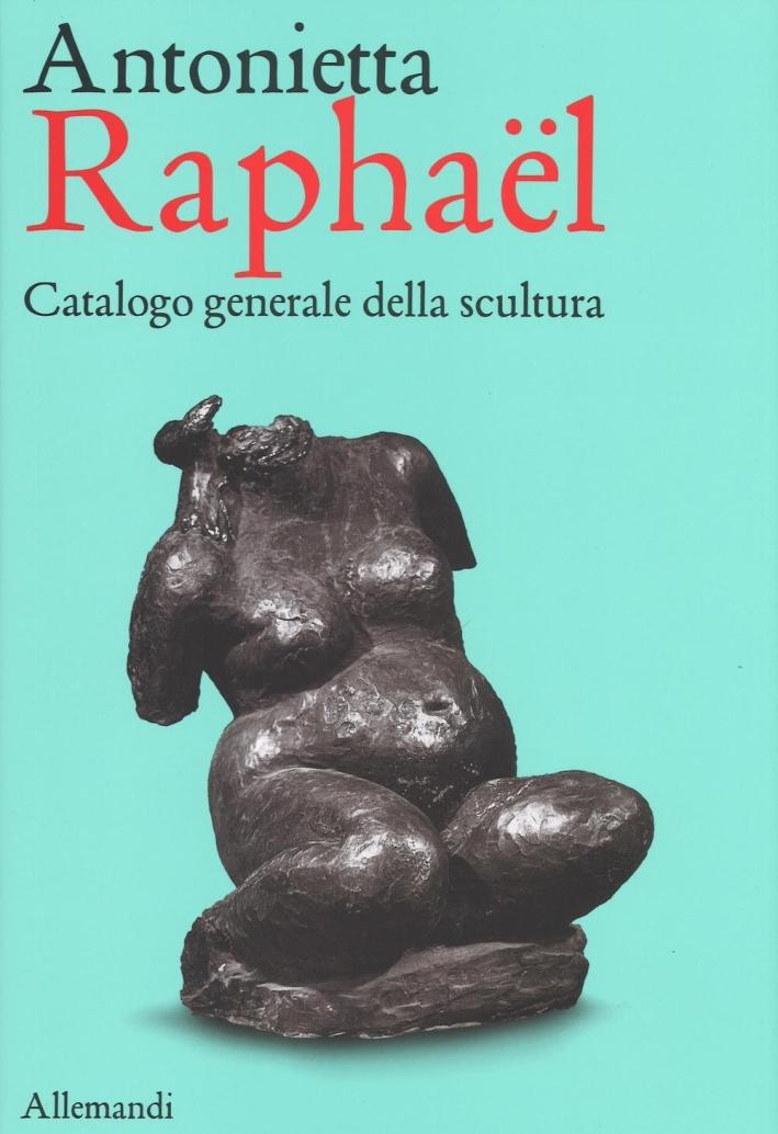 Antonietta Raphael Mafai. Catalogo Generale della Scultura.