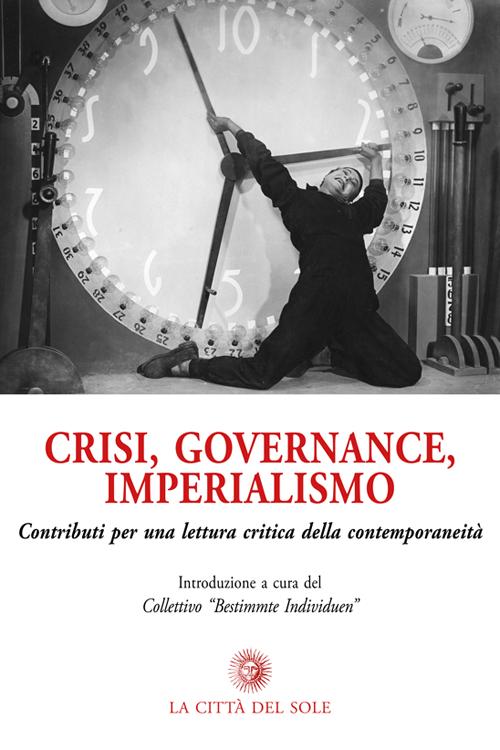Crisi, governance, imperialismo. Contributi per una lettura critica della contemporaneità.