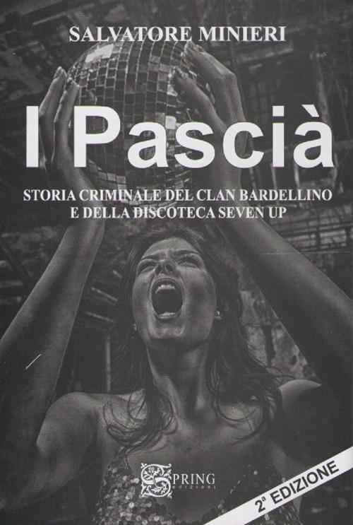I pascià. Storia criminale del clan Bardellino e della discoteca Seven Up.