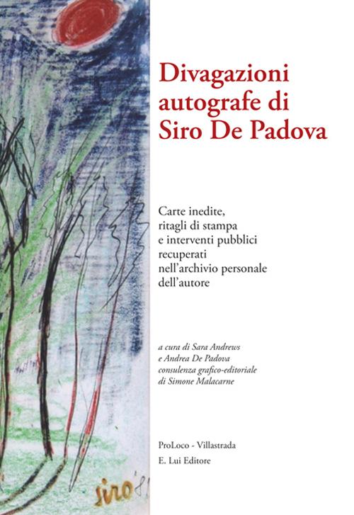 Divagazioni autografe di Siro De Padova. Carte inedite, ritagli di stampa e interventi pubblici recuperati nell'archivio presonale dell'autore