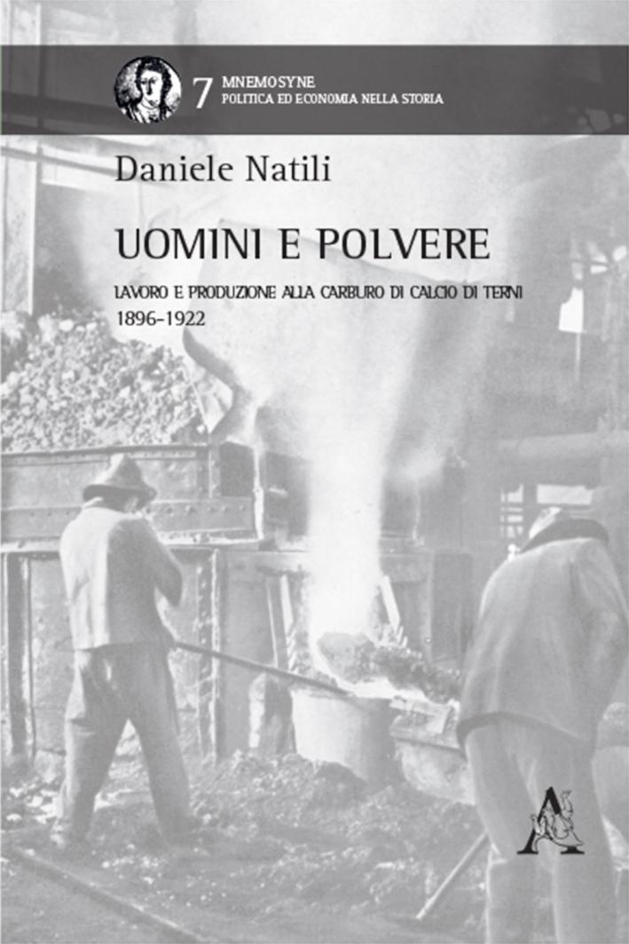 Uomini e polvere. Lavoro e produzione alla Carburo di Calcio di Terni (1896-1922).