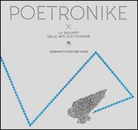 Poetronike 0.2. Lo Sviluppo delle Arti Elettroniche.