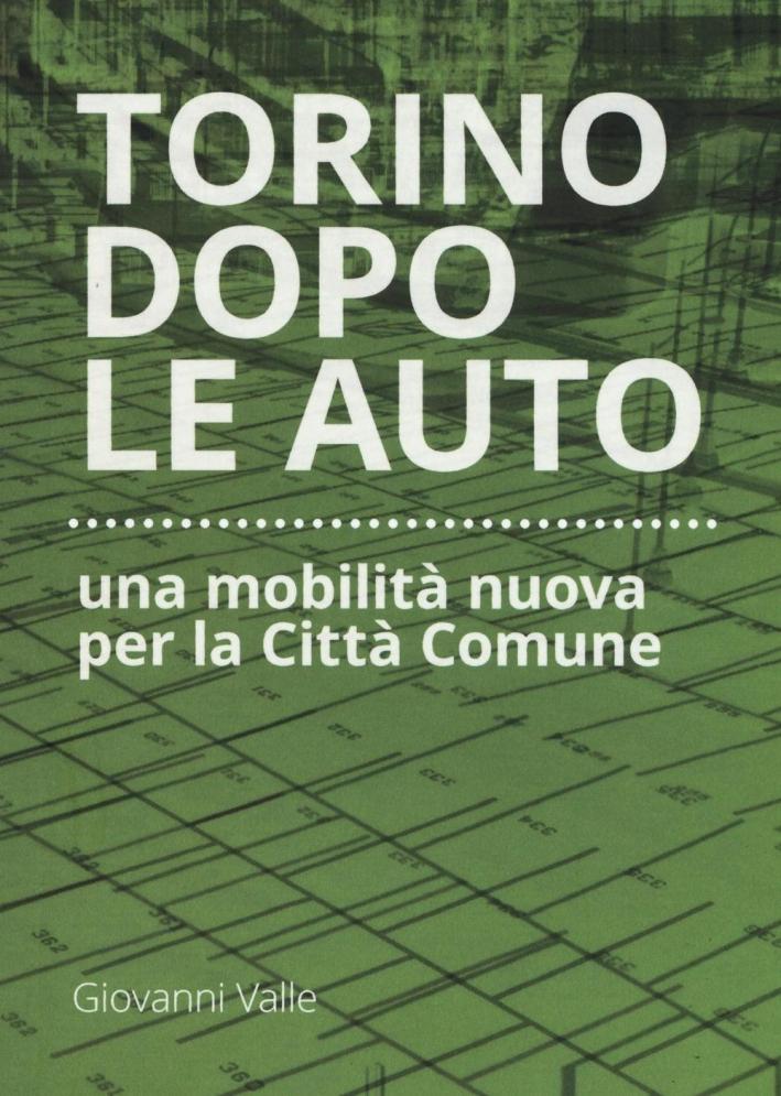 Torino dopo le auto. Una mobilità nuova per la città comune