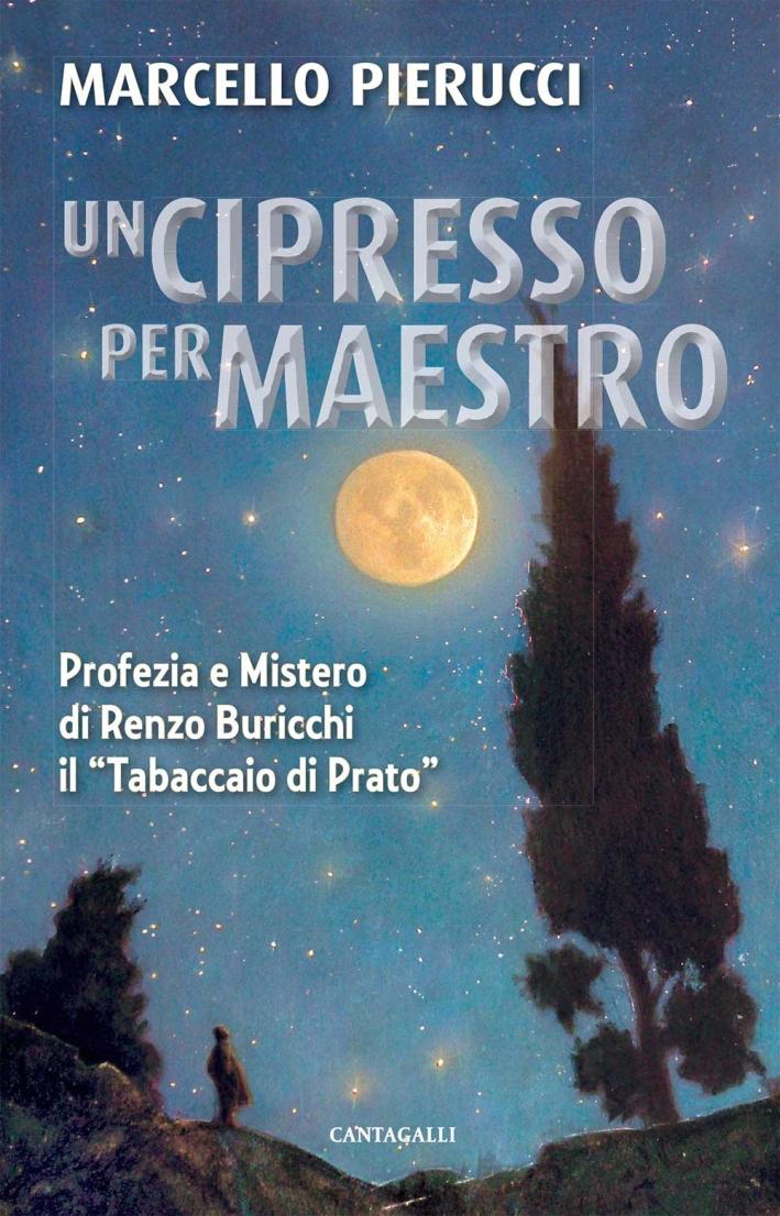 Un cipresso per maestro. Profezia e mistero di Renzo Buricchi il