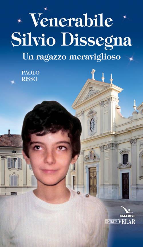 Venerabile Silvio Dissegna. Un ragazzo meraviglioso.