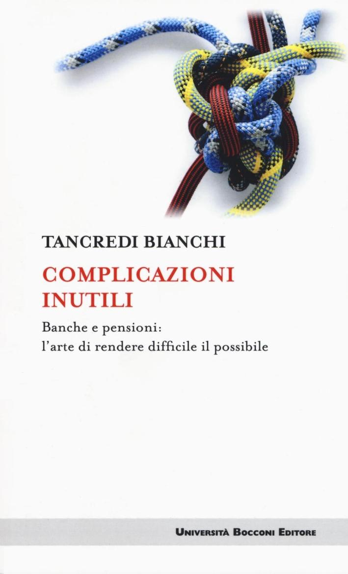 Complicazioni inutili. Banche e pensioni: l'arte di rendere difficile il possibile.
