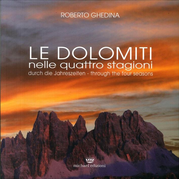 Le Dolomiti nelle Quattro Stagioni. Le Dolomiti Durch Die Jahreszeiten. Le Dolomiti Through the Four Seasons.
