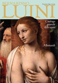 Bernardino Luini. Catalogo generale delle opere