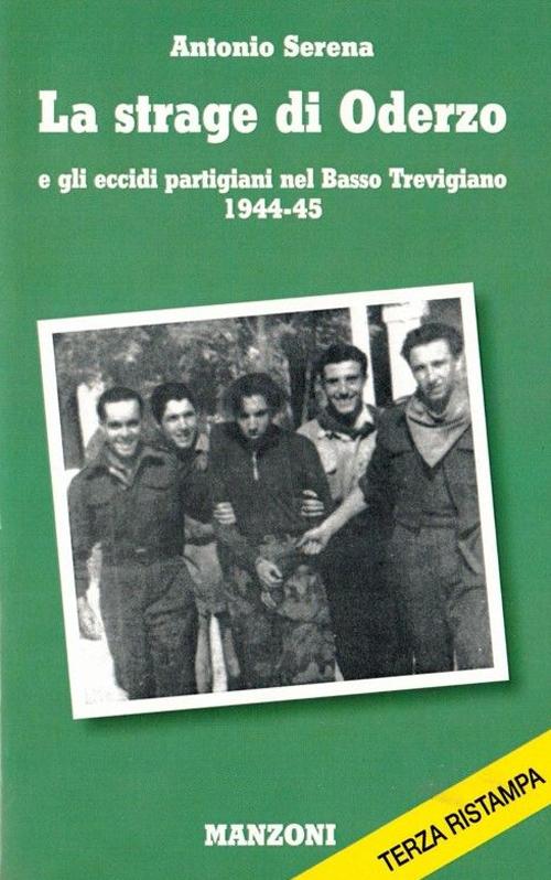 La strage di Oderzo e gli eccidi partigiani nel basso trevigiano 1944-45