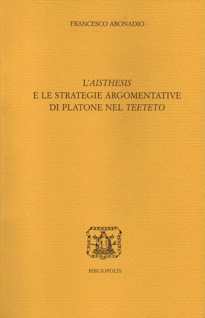 L'aisthesis e le strategie argomentative di Platone nel Teeteto.