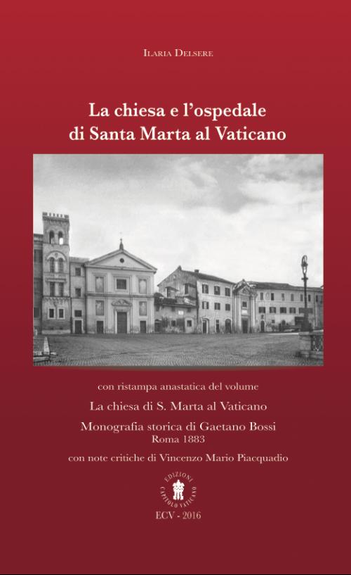 La chiesa e l'ospedale di Santa Marta al Vaticano. Con ristampa anastatica: