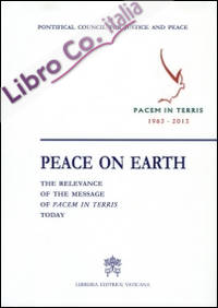Peace on earth: the relevance of the message of pacem in terris today.