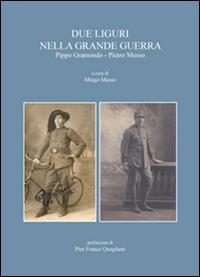Due liguri nella grande guerra. Pippo Gramondo-Pietro Musso.