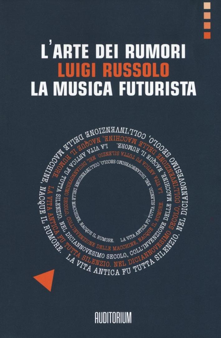 L'arte dei rumori. Luigi Russolo. La musica futurista
