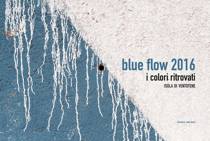 Blue Flow 2016. I colori ritrovati. Isola di Ventotene.