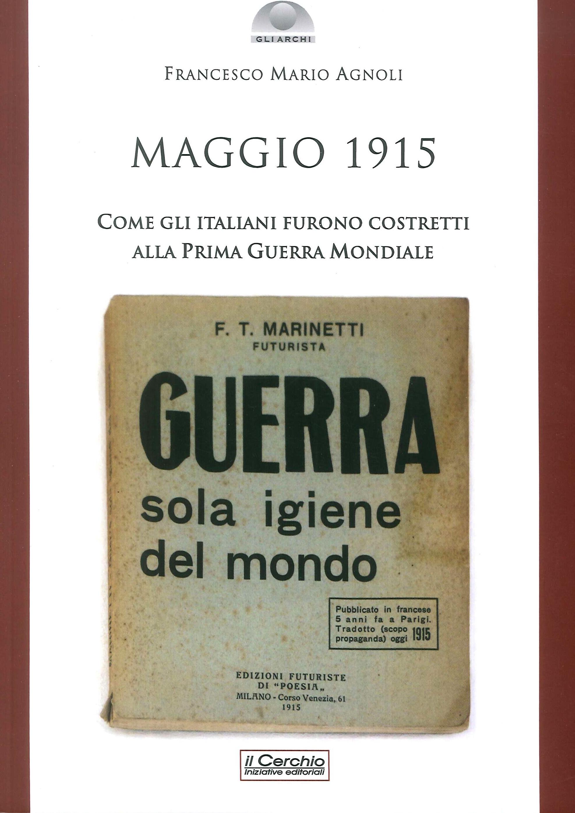 Maggio 1915. Come gli Italiani Furono Costretti alla Prima Guerra Mondiale