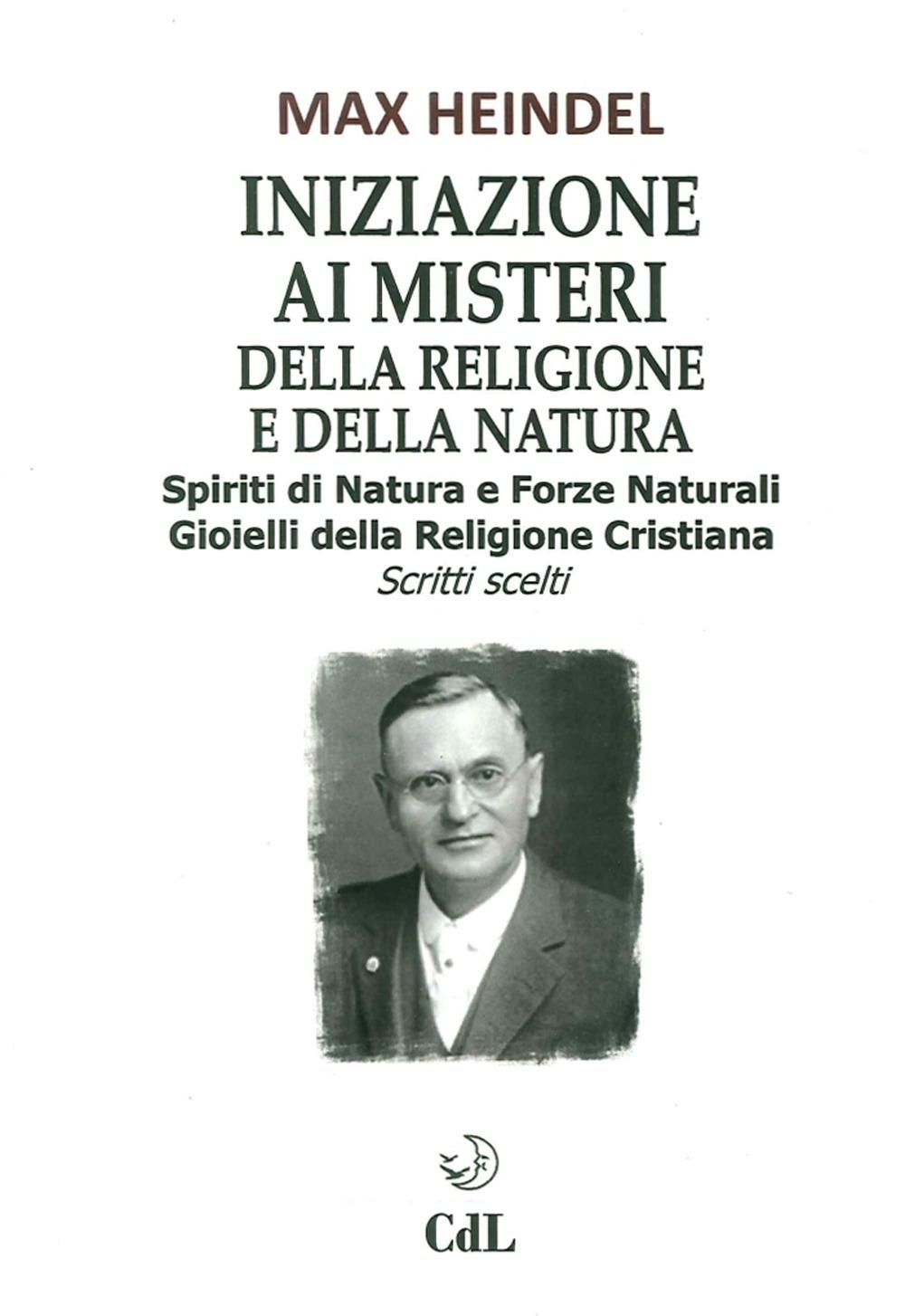 Iniziazione ai Misteri della Religione e della Natura. Spiriti di Natura e Forze Naturali. Gioielli della Religione Cristiana. Scritti Scelti.