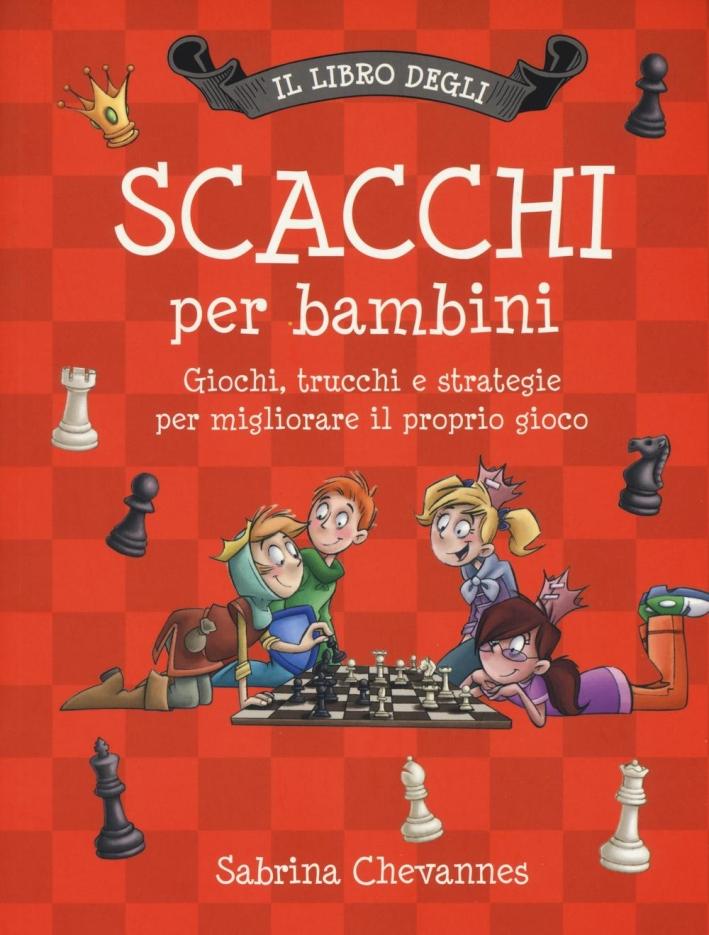 Il libro degli scacchi per bambini. Ediz. illustrata
