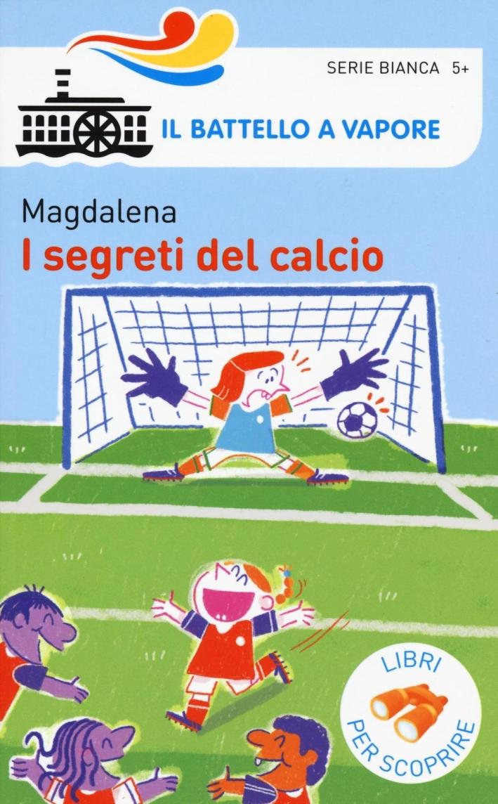 I segreti del calcio. Ediz. a colori