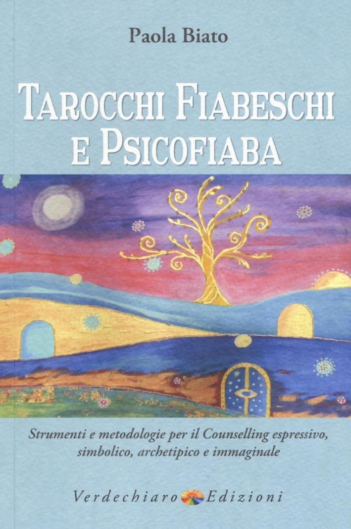 Tarocchi fiabeschi e psicofiaba. Strumenti e metodologie per il counselling espressivo, simbolico, archetipo e immaginale. Ediz. illustrata