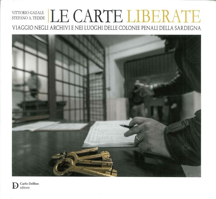 Le Carte Liberate. Viaggio negli Archivi e nei Luoghi delle Colonie Penali della Sardegna.