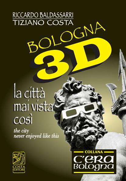 Bologna 3D. La città mai vista così. Ediz. italiana e inglese. Con gadget
