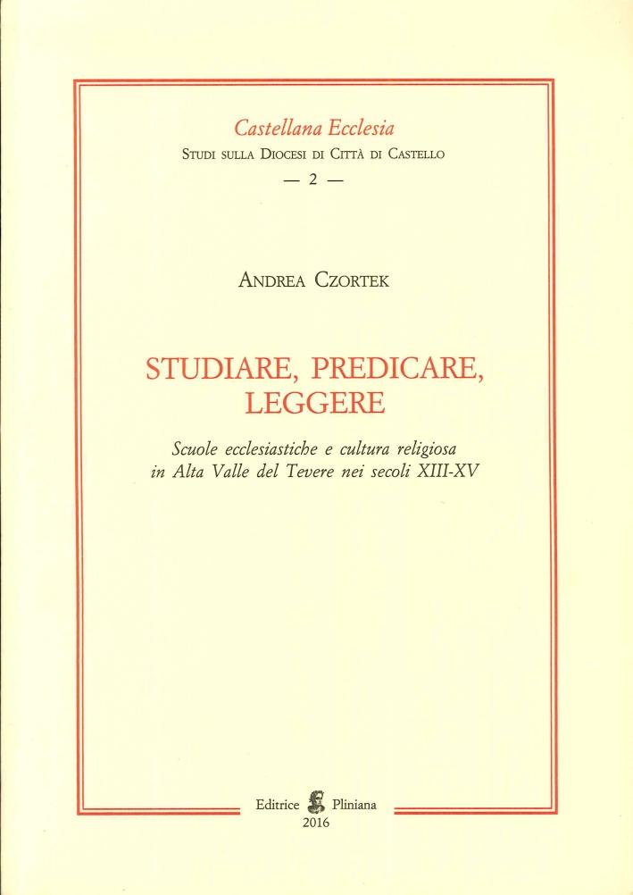 Studiare, Predicare, Leggere. Scuole ecclesiastiche e cultura religiosa in alta valle del tevere nei secoli XIII-XV.