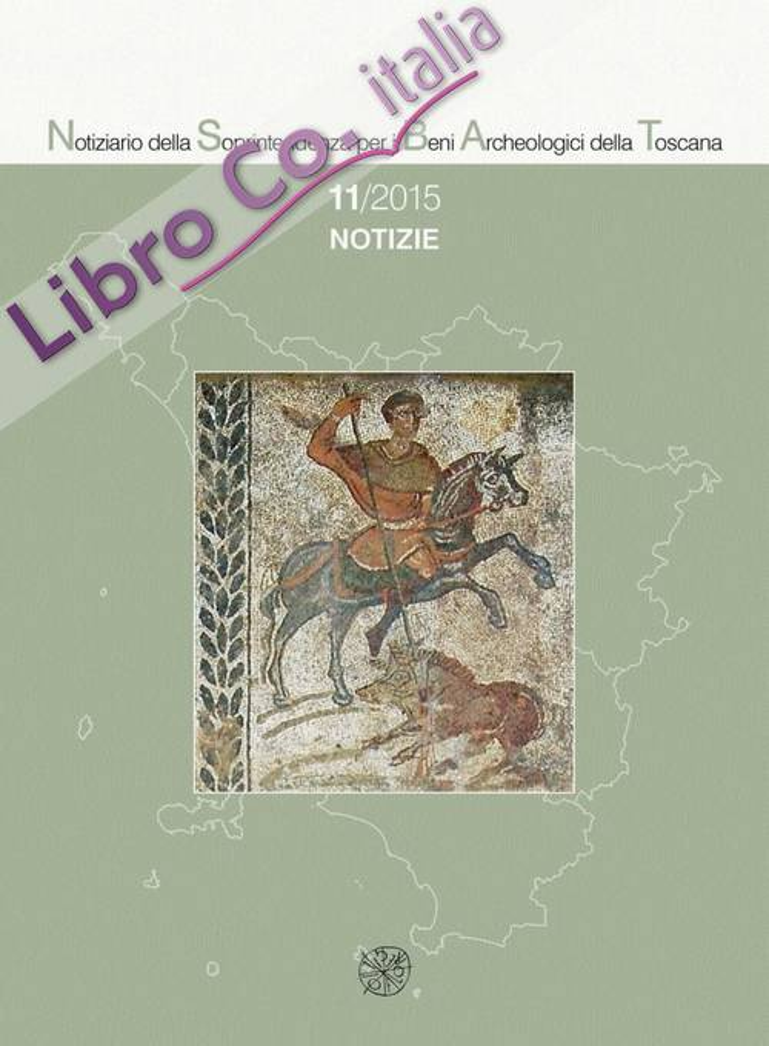 Notiziario della Soprintendenza per i Beni Archeologici della Toscana (2015). Vol. 11. Notizie