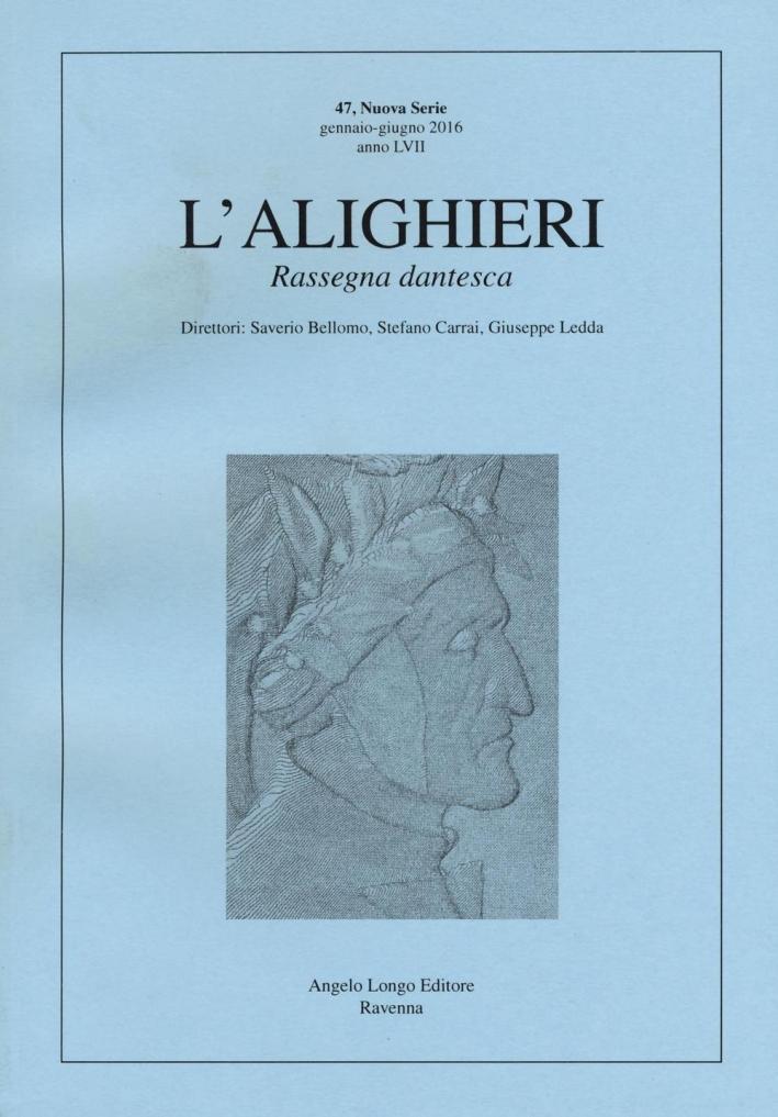L'Alighieri. Rassegna Dantesca. Nuova Serie, Gennaio-Giugno 2016, Anno LVII, N°. 47