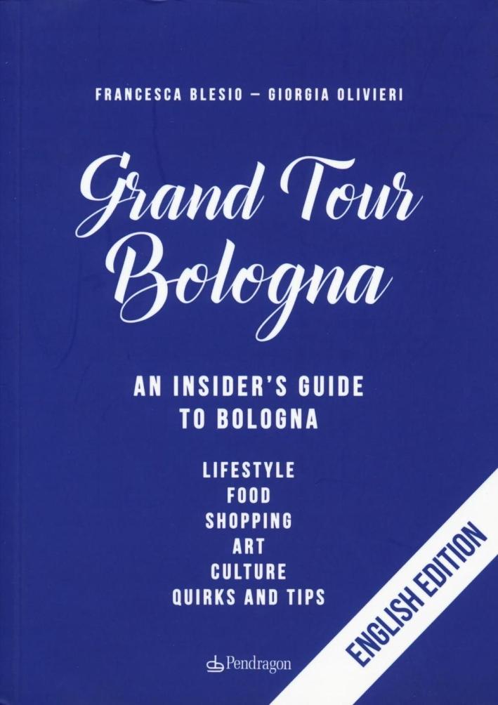 Gran tour Bologna. An insider's guide to Bologna
