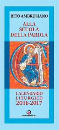 Alla scuola della Parola. Rito ambrosiano. Calendario liturgico 2016-2017.