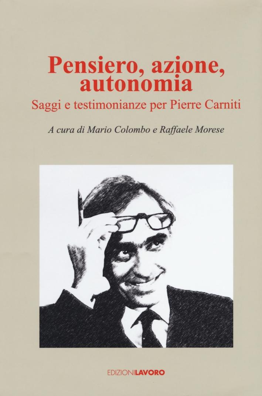 Pensiero, azione, autonomia. Saggi e testimonianze per Pierre Carniti
