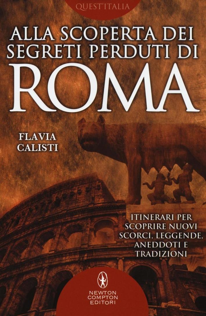 Alla scoperta dei segreti perduti di Roma.
