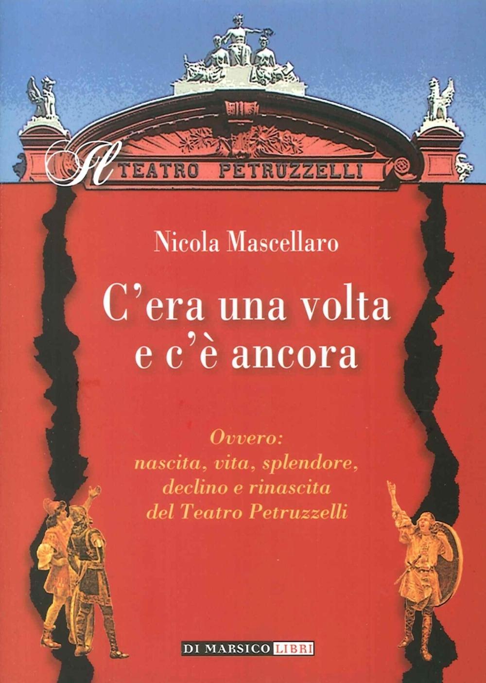 C'Era una Volta e c'è Ancora Ovvero: Nascita, Vita, Splendore, Declino e Rinascita del Teatro Petruzzelli.