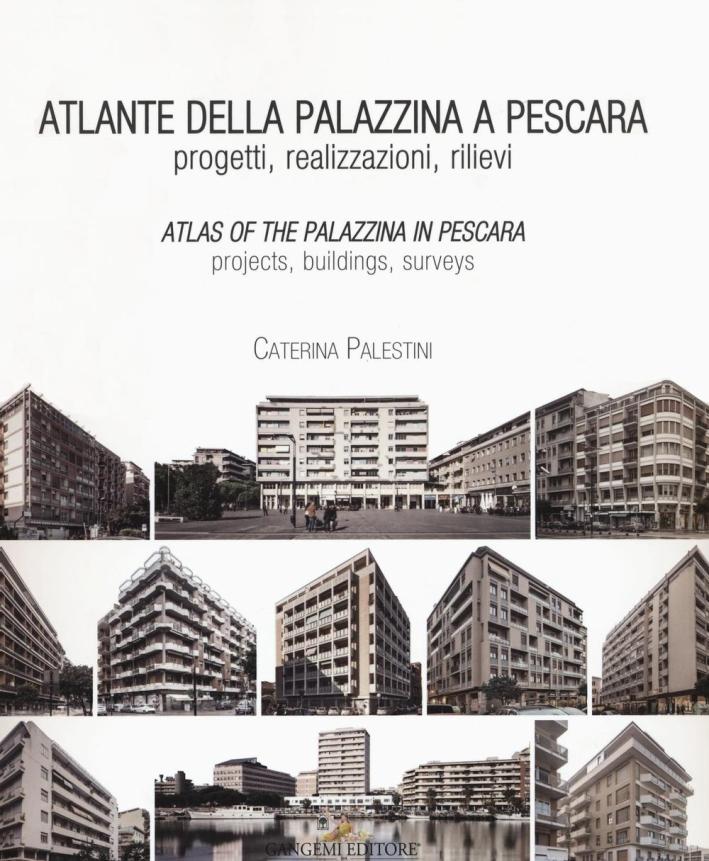 Atlante della Palazzina a Pescara. Progetti, Realizzazioni, Rilievi. Atlas of the Palazzina in Pescara. Projects, Buildings, Surveys.