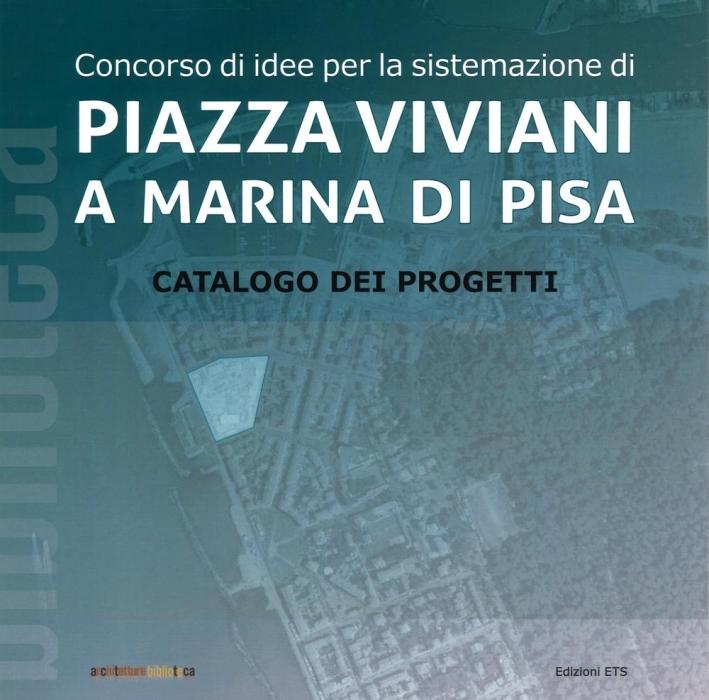 Concorso di idee per la sistemazione di Piazza Viviani a Marina di Pisa. Catalogo dei progetti.