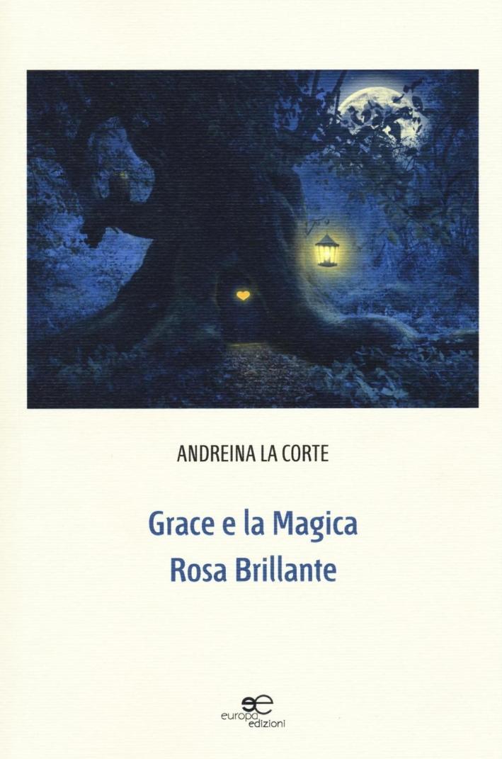 Grace e la magica rosa brillante. Ediz. illustrata