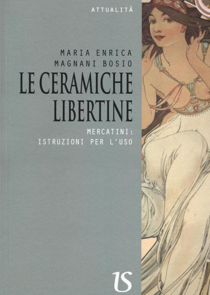 Le Ceramiche Libertine. Mercatini: Istruzioni per l'Uso.