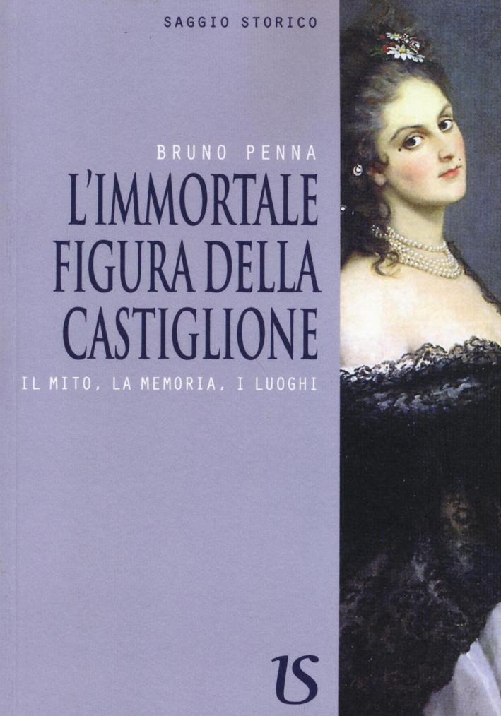 L'Immortale Figura della Castiglione. Il Mito, la Memoria, i Luoghi.