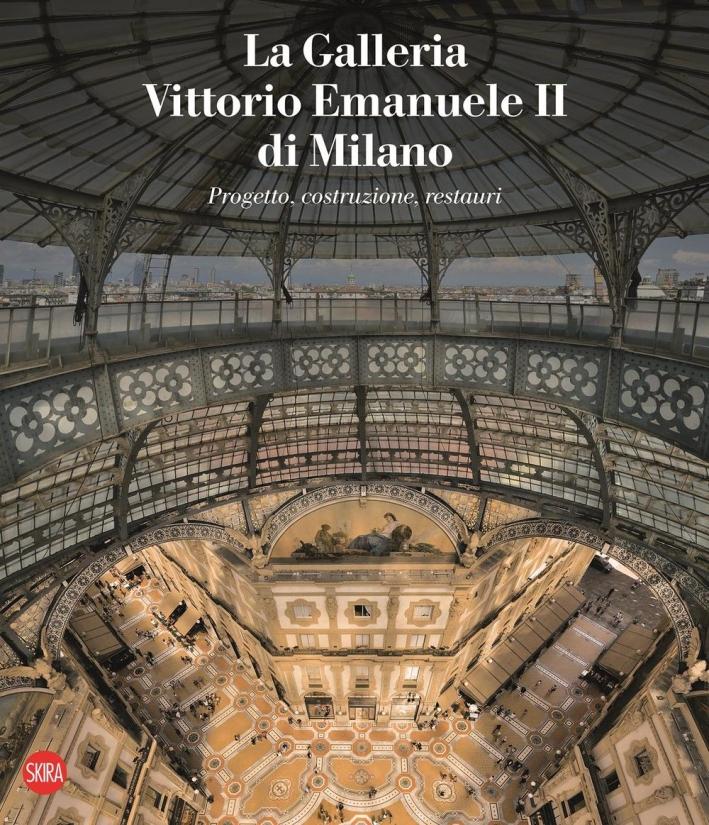 La Galleria Vittorio Emanuele II di Milano, Progetto, costruzione, restauri.