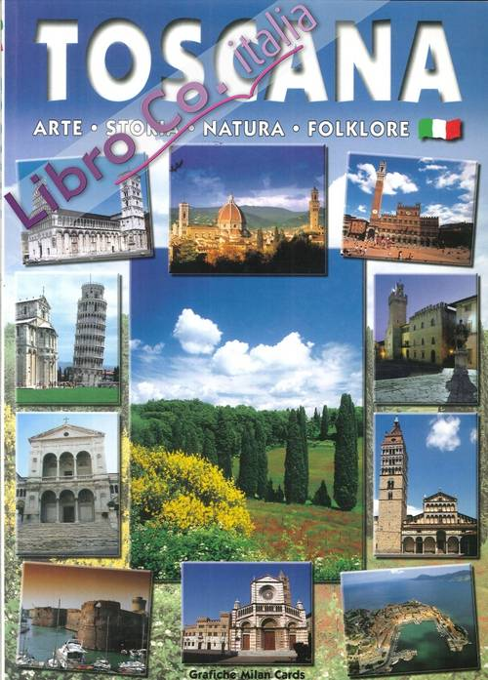 Toscana. Arte, storia, natura, folklore.