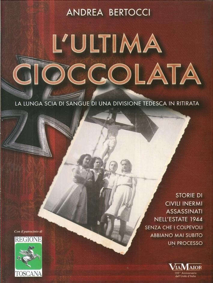L'Ultima Cioccolata. La Lunga Scia di Sangue di una Divisione Tedesca in Ritirata.