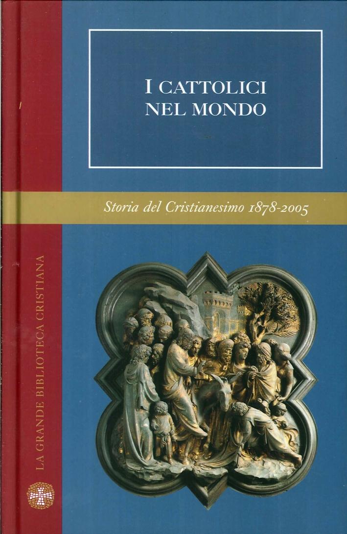I cattolici nel mondo. Vol. 7 Storia del cristianesimo 1878-2005.